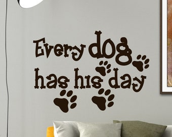Wall Decal Dog Sayings Every Dog Has His Day Vinyl Lettering Quotes Animal Decals Dog Stickers Pet Bed Decor Wall Mural Home Art Z585