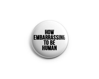 How Embarrassing to be Human - Vonnegut - Pinback Button, Magnet, or Flair, Gifts for Writers, gifts for poets, pins, Vonnegut quotes