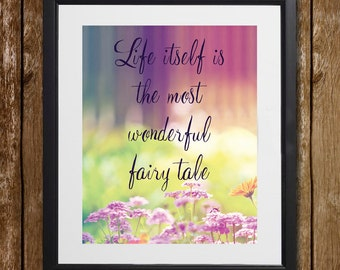 Life Itself Is the Most Wonderful Fairy Tale Hans Christian Andersen Wall Art - Flower Print - Fairy Tale Print - Wall Decor - Digital Print