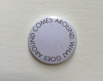 """1"""" """"What Goes Around Comes Around"""" Pin Button/Badge"""
