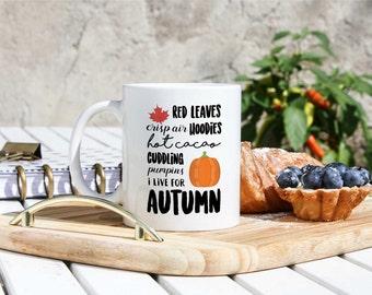 Autumn Coffee Mug - I Live For Autumn - Fall Mugs- Cozy Mugs- Seasonal Mugs- Autumn Gifts- Thanksgiving Gifts - Holiday Mugs - October Gifts