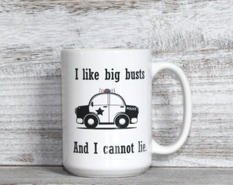 I Like big busts and I cannot lie,  law Enforcement, Police Officer Gift,  Gift for Policeman, Unique law Enforcement Mug, Gift for Officer