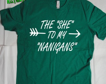 """St. Paddy's Day T Shirt: The She To My """"Nanigans"""" - Funny St Patricks Day Shirt - Ships From USA"""