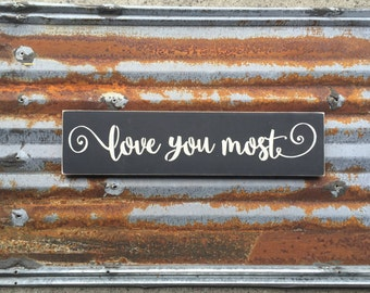 Love You Most - Handmade Wood Sign