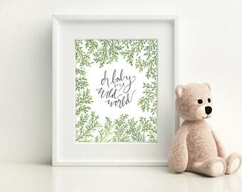 Nursery Art Print, Oh Baby It's A Wild World ~ Digital Download Watercolor Printable, Calligraphy Handlettering 8x10 Nursery Wall Art Decor