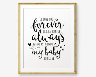 I'll Love You Forever I'll Like You For Always My Baby You'll Be, Nursery printable, Baby Nursery decor, Nursery Wall Art, Children decor