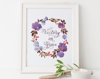 Victory in Grace Quote Watercolor Print – Quote Print Handlettered Quote Print Calligraphy Print Floral Watercolor – Art Print 8X10