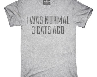 I Was Normal 3 Cats Ago T-Shirt, Hoodie, Tank Top, Gifts
