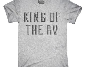 King Of The Rv T-Shirt, Hoodie, Tank Top, Gifts