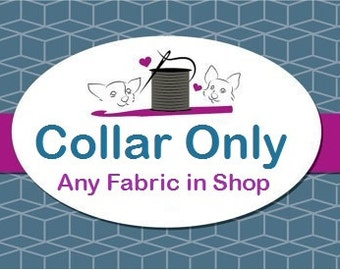 Fabric Collar Only listing - choose any fabric in our shop!