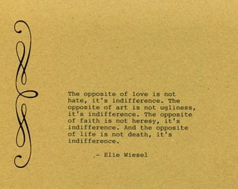 Elie Wiessel Quote Made on Typewriter  Art Quote Wall Art - The opposite of love is not hate it's indifference...