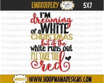 Machine Applique Embroidery Design - I'm Dreaming Of A White Christmas, But If The White Runs Out I'll Take The Red  4x4 5x7 6x10 7x11