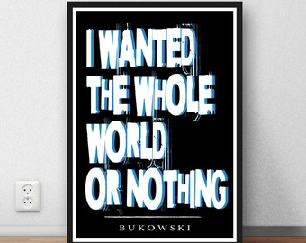 "Charles Bukowski quote - ""I wanted the whole world or nothing"" motivation poetry quote home wall art decor literary print"