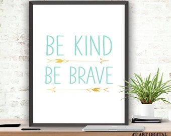 Mind and Gold, Be Kind Be Brave, Nursery Print, Be Brave Printable, Nursery Wall Art, Instant Download, Inspirational Quote, Kids Wall Art