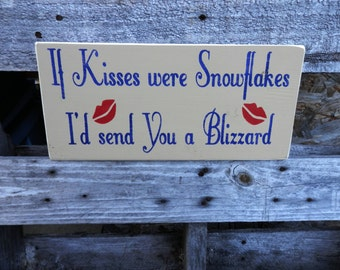 If Kisses were Snowflakes  I'd send You a Blizzard Christmas country decor wood signs wall hanging Holiday Sign