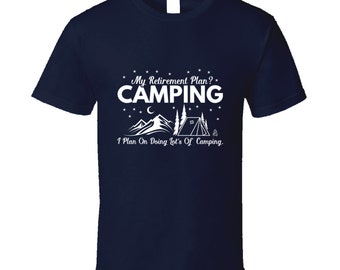 My Retirement Plan? Camping - Funny Camping T-shirt