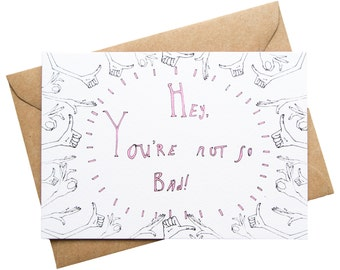 Greetings Card : Hey, You're Not So Bad! Valentine's Day