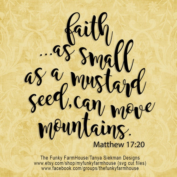 "SVG, & PNG - ""Faith as small as a mustard seed can move Mountains"""