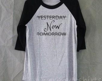 Yesterday now tomorrow shirt printed baseball tshirt /raglan shirt/ motivational shirts size S M L XL 2XL plus size apparel
