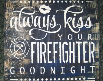 always kiss your Firefighter goodnight....subway sign/wall hanging/shabby chic/ primitive/handmade/gift/family