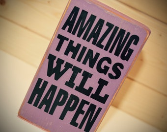 Amazing Things Will Happen- quote block sign gift motivational, inspiration