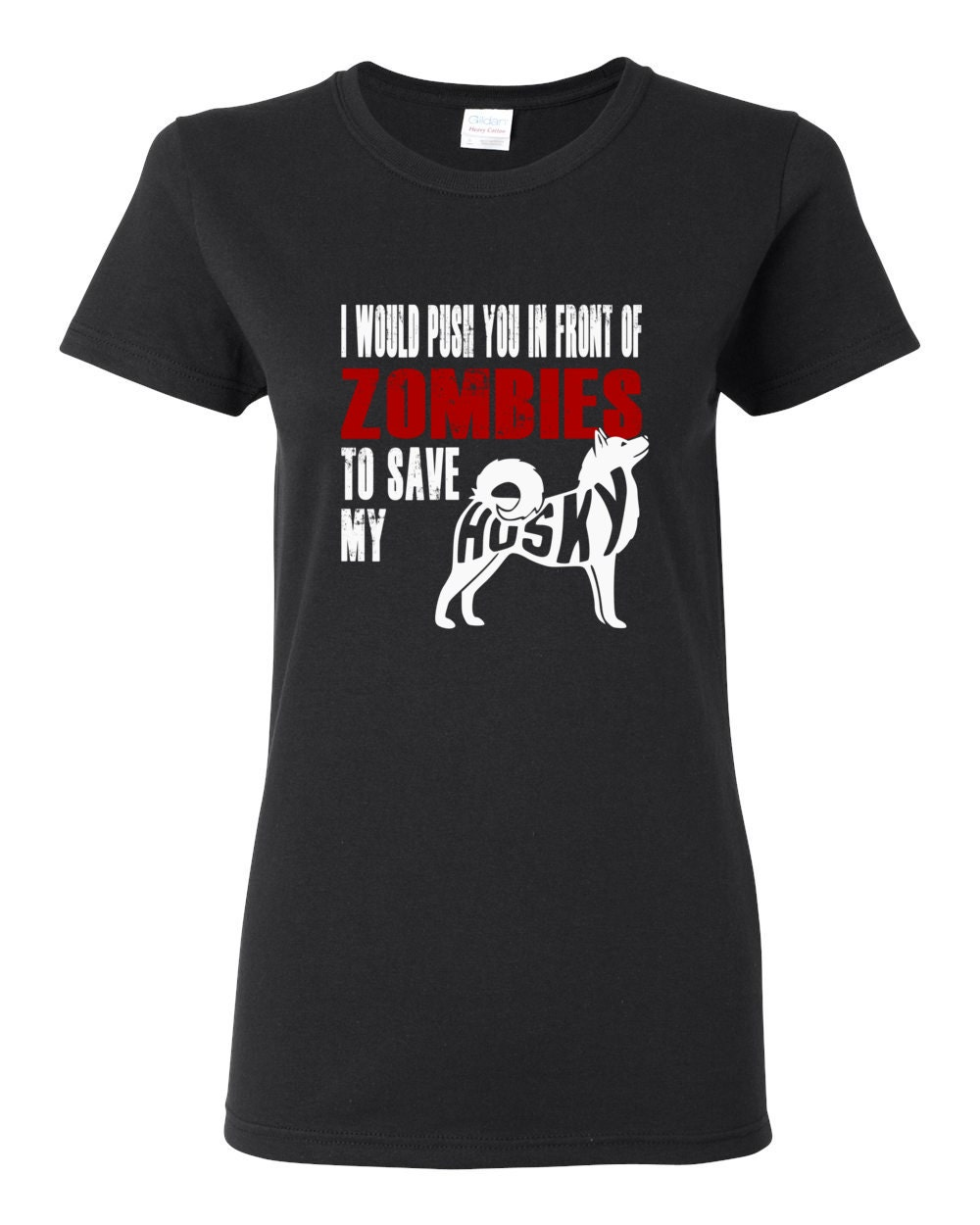 Husky Womens Shirt - I Would Push You In Front Of Zombies To Save My Husky Womens T-shirt