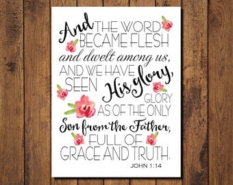 "Bible Verse Printable, Scripture Print- John 1 14 ""And the word became flesh and dwelt among us... full of grace and truth."""