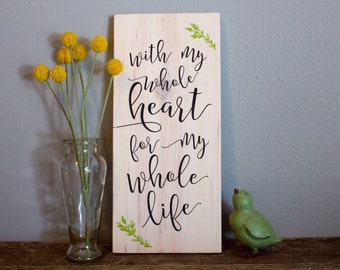 With My Whole Heart for My Whole Life Hand Painted Wood Wall Decor