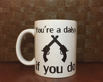 You're a daisy if you do! Tombstone mug.  *Coffee mug, coffee cup, funny coffee mug, funny coffee cup, gift, personalized mugs