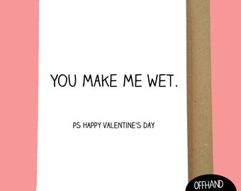 You Make Me Wet. Funny Valentine's Card, Humour Card. Funny Valentine's, Crude Valentine's Card. Blank Inside.