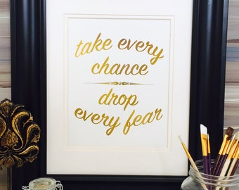 Gold Foil Print Take Every Chance Motivational Print Wall Art dorm Decor, inspirational quote, motivational Prints