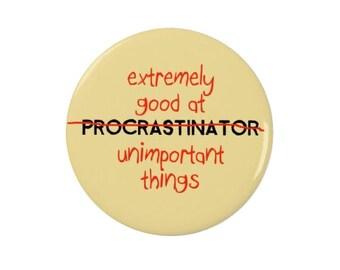 Procrastinator -  Badge or Fridge Magnet - Funny - Quote