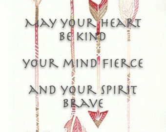 May your heart be kind, your mind fierce, and your spirit brave