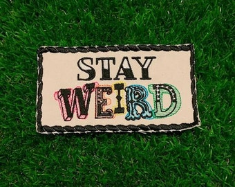 Stay Weird! Be Yourself Individual Cool to be You Embroidered Patch Weirdo