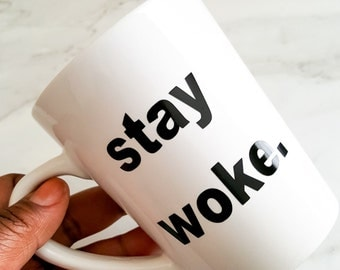 Stay Woke, Stay Woke Mug, Quote Mug, Coffee Mugs, Tea Mugs, Black and White Mugs, Mugs, Drinkware