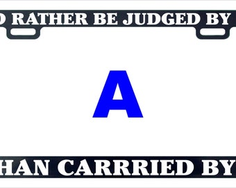 I'd rather be judged by 12 funny license plate frame