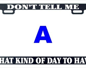 Don't tell me what of kind day to have funny license plate frame
