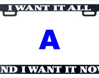I want it all I want it now funny license plate frame