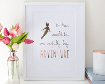 To live would be an awfully big adventure - rose gold foil print