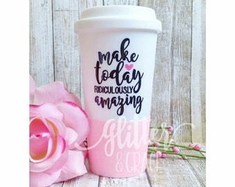 Make Today Ridiculously Amazing To-Go Travel Tumbler // Personalized Tumbler // Glitter Dipped Tumbler