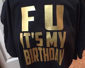 F U It's My Birthday Adult Birthday T-Shirt. Birthday T-shirt. Birthday Gift. Gift for Him. Women's Birthday Shirt. Men's Birthday Tee.