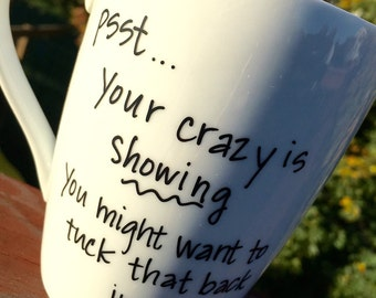 Your crazy is showing you might want to tuck it back in- custom mug- funny mug, statement mug,mug for friends, just because gift- bff gift
