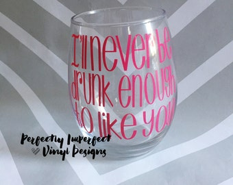 Stemless Wine Glass//Personalized Stemless Wine Glass//Personalized Wine Glass//I'll Never Be Drunk Enough To Like You//Funny Wine Glass