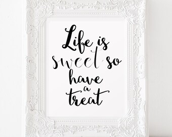 Life is sweet so have a treat Printable art INSTANT DOWNLOAD Kitchen wall art Quote poster Happy quotes Typography poster Modern home decor
