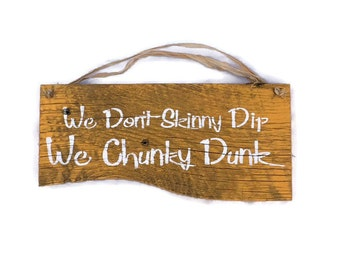 We Don't Skinny Dip We Chunky Dunk - Barn Wood Sign - Skinny Dip Sign - Summer Door Hanger - Beach Decor - Lake Signs - Ready To Ship