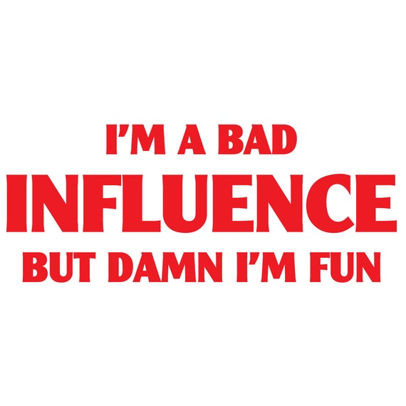 i 39 m a bad influence vinyl decal sticker funny car window. Black Bedroom Furniture Sets. Home Design Ideas