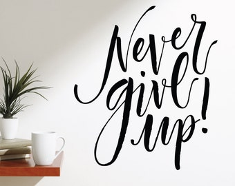 Never Give Up | Quotes Words Inspirational Motivational Goals Life Office Gym Café | Removable Vinyl Wall Sticker