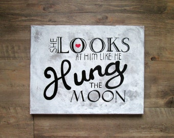 """Nursery or Wedding art: Love Quote """"She looks at him like he hung the moon"""" Valentine"""
