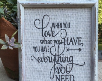 When you love what you have,Quote on burlap,framed saying,inspirational quote,vintage frame,gallery wall art,be grateful,burlap print