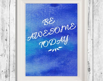 be awesome today print or canvas